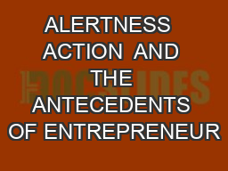 ALERTNESS  ACTION  AND THE ANTECEDENTS OF ENTREPRENEUR