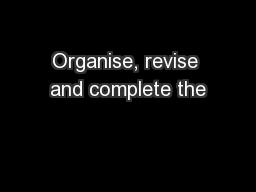 Organise, revise and complete the