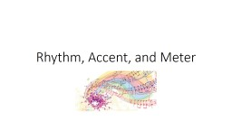 Rhythm, Accent, and Meter
