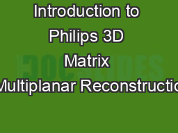 Introduction to Philips 3D Matrix Multiplanar Reconstructio