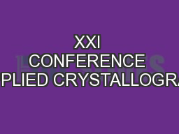 XXI CONFERENCE on APPLIED CRYSTALLOGRAPHY