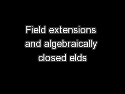 Field extensions and algebraically closed elds