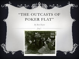 character analysis of john oakhurst in the outcasts of poker flat by bret harte The outcasts of poker flat (1869) is a short story written by renowned author of the american west bret harte characters john oakhurst.