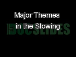 Major Themes in the Slowing