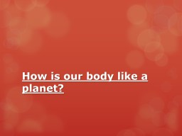 How is our body like a planet?