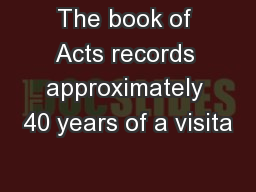 The book of Acts records approximately 40 years of a visita PowerPoint PPT Presentation