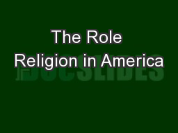 the role of religion in the foundation of america American government and christianity  were derived from their biblical foundation america's  republic is to be laid on the foundation of religion.