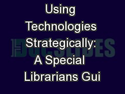 Using Technologies Strategically: A Special  Librarians Gui