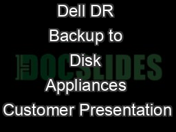 Dell DR Backup to Disk Appliances Customer Presentation