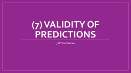 (7) Validity of Predictions