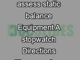 Patient Date Time AM PM The Stage Balance Test Purpose To assess static balance Equipment A stopwatch Directions There are four progressively more challenging positions