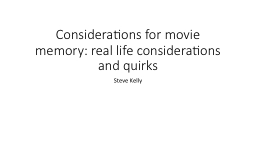 Considerations for movie memory: real life considerations a PowerPoint PPT Presentation