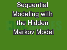 Sequential Modeling with the Hidden Markov Model