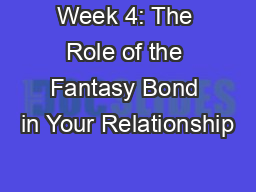 Week 4: The Role of the Fantasy Bond in Your Relationship