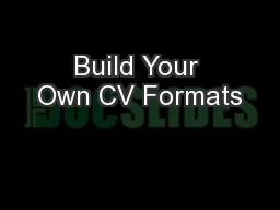 Build Your Own CV Formats PowerPoint PPT Presentation