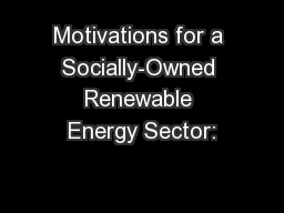 Motivations for a Socially-Owned Renewable Energy Sector: PowerPoint PPT Presentation