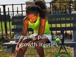 Growing pains and growth injuries