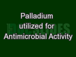 Palladium utilized for Antimicrobial Activity PowerPoint PPT Presentation