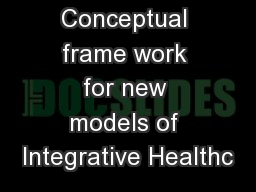 Conceptual frame work for new models of Integrative Healthc