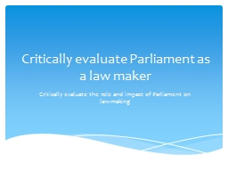 Critically evaluate Parliament as a law maker