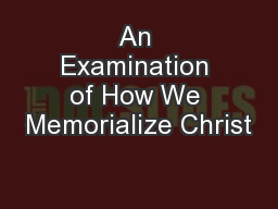 An Examination of How We Memorialize Christ