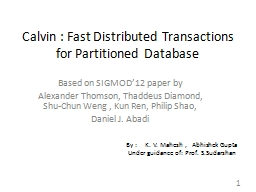 Calvin : Fast Distributed Transactions for Partitioned Data