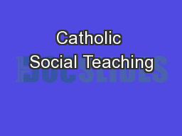 catholic social teaching Catholic social teaching applies gospel values such as love, peace, justice, compassion, reconciliation, service and community to modern social problems.
