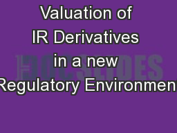 Valuation of IR Derivatives in a new Regulatory Environment PowerPoint PPT Presentation