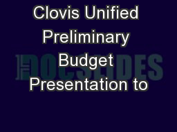 Clovis Unified Preliminary Budget Presentation to PowerPoint PPT Presentation