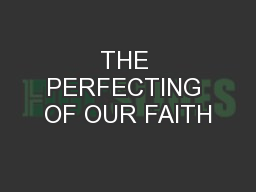 THE PERFECTING OF OUR FAITH PowerPoint PPT Presentation