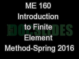 ME 160 Introduction to Finite Element Method-Spring 2016
