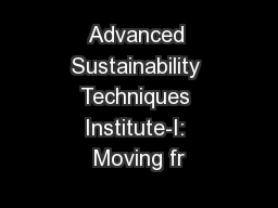 Advanced Sustainability Techniques Institute-I: Moving fr