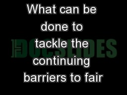 What can be done to tackle the continuing barriers to fair