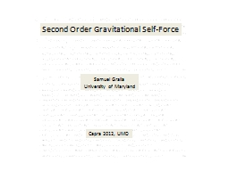 Second Order Gravitational Self-Force PowerPoint PPT Presentation