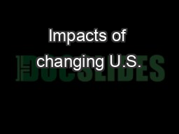 Impacts of changing U.S.