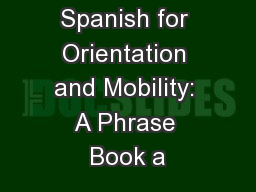 Basic Spanish for Orientation and Mobility: A Phrase Book a