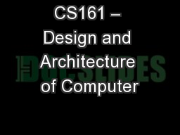 CS161 � Design and Architecture of Computer
