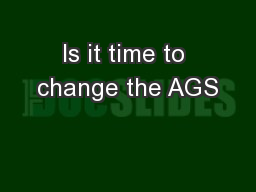 Is it time to change the AGS