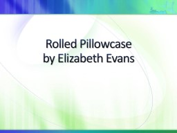 Rolled Pillowcase