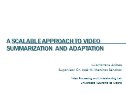 A SCALABLE APPROACH TO VIDEO SUMMARIZATION AND ADAPTATION