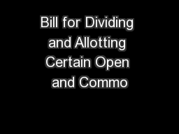 Bill for Dividing and Allotting Certain Open and Commo