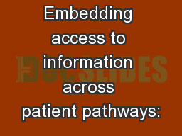Embedding access to information across patient pathways: