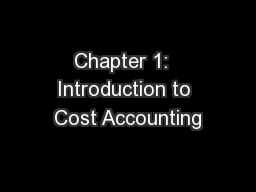 Chapter 1:  Introduction to Cost Accounting