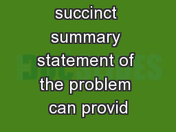 A very succinct summary statement of the problem can provid