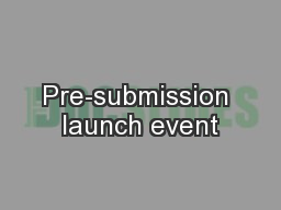 Pre-submission launch event