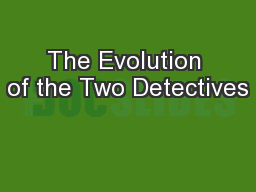 The Evolution of the Two Detectives