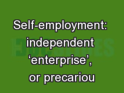 Self-employment: independent 'enterprise', or precariou