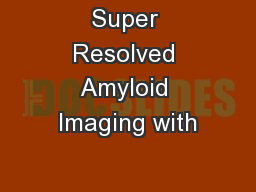 Super Resolved Amyloid Imaging with