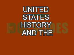 UNITED STATES HISTORY AND THE