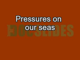Pressures on our seas